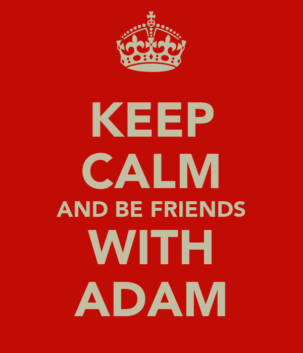 KEEP CALM AND BE FRIENDS WITH ADAM