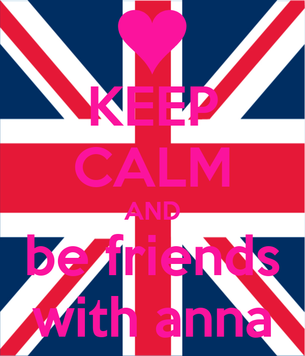 KEEP CALM AND be friends with anna
