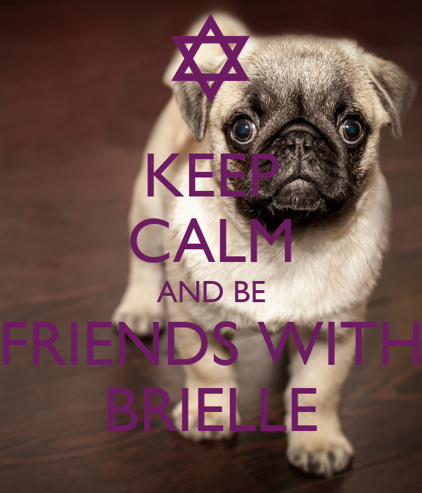 KEEP CALM AND BE FRIENDS WITH BRIELLE