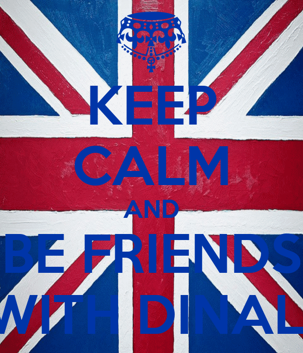KEEP CALM AND BE FRIENDS WITH DINALI
