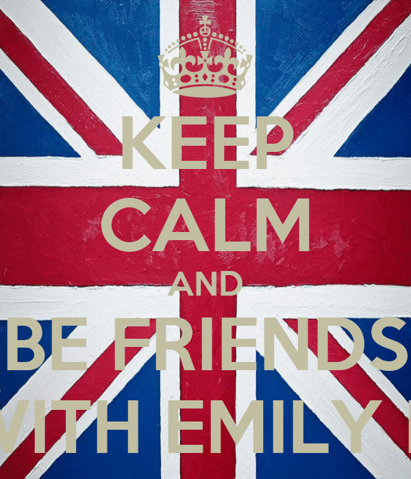KEEP CALM AND BE FRIENDS WITH EMILY H