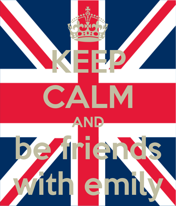 KEEP CALM AND be friends with emily