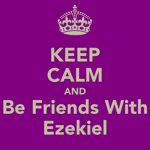 KEEP CALM AND Be Friends With Ezekiel