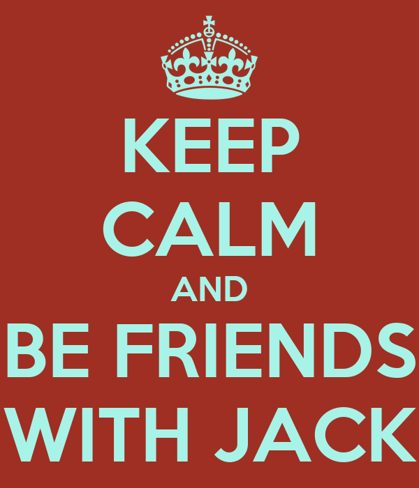 KEEP CALM AND BE FRIENDS WITH JACK