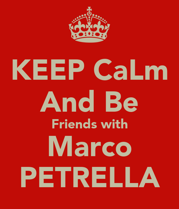 KEEP CaLm And Be Friends with Marco PETRELLA