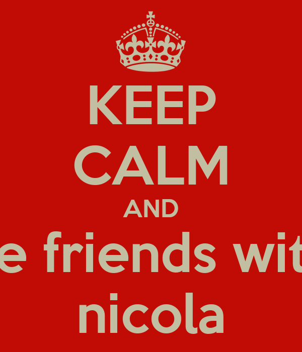 KEEP CALM AND be friends with nicola