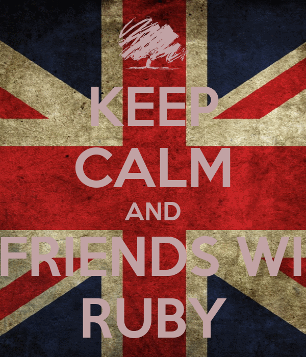 KEEP CALM AND BE FRIENDS WITH  RUBY