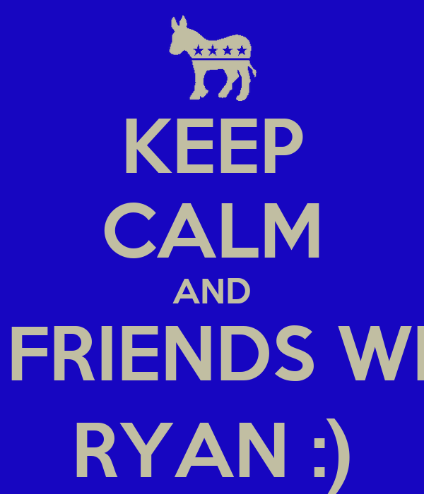 KEEP CALM AND BE FRIENDS WITH RYAN :)