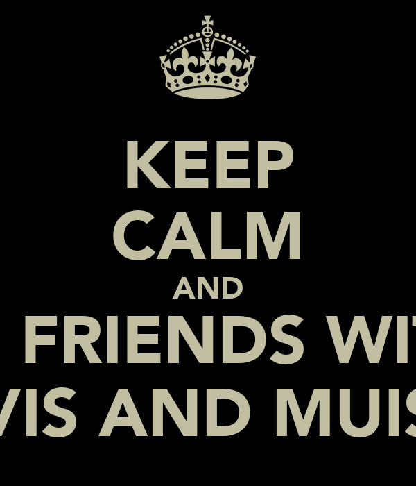 KEEP CALM AND BE FRIENDS WITH VIS AND MUIS