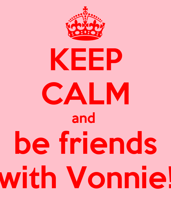 KEEP CALM and  be friends with Vonnie!