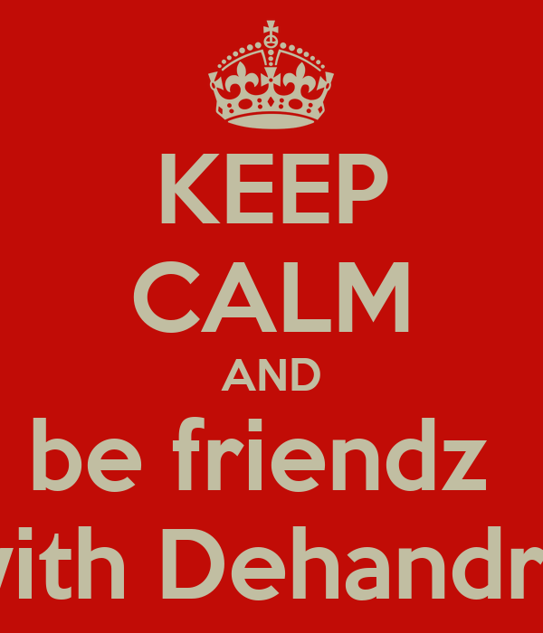 KEEP CALM AND be friendz  with Dehandre