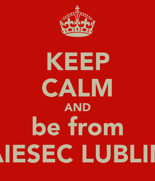 KEEP CALM AND be from AIESEC LUBLIN