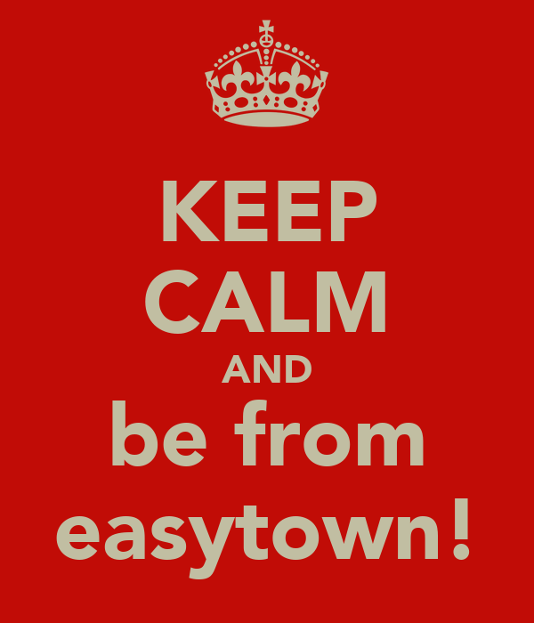 KEEP CALM AND be from easytown!
