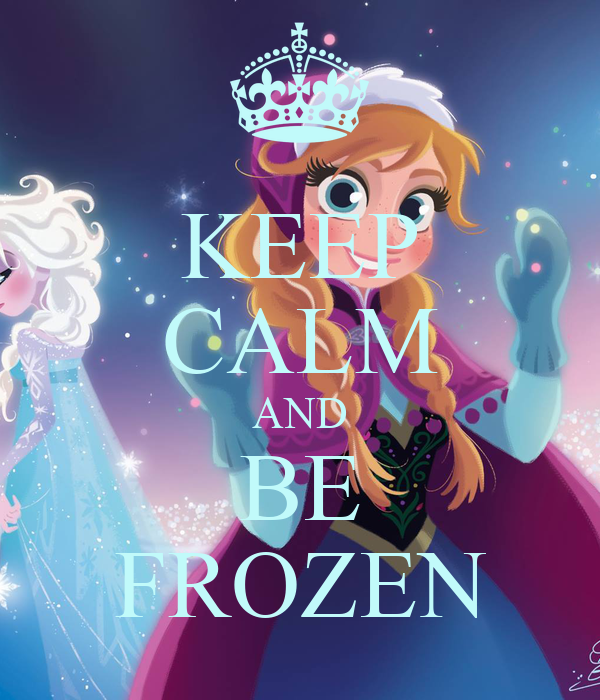 KEEP CALM AND BE FROZEN