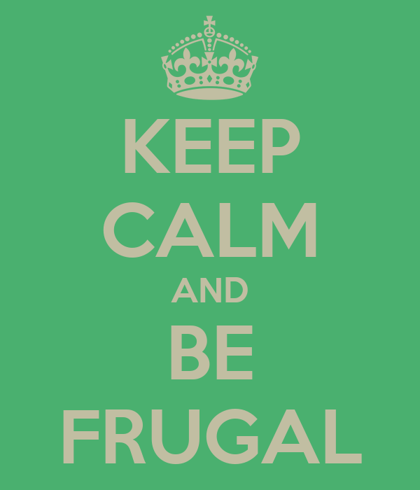 KEEP CALM AND BE FRUGAL