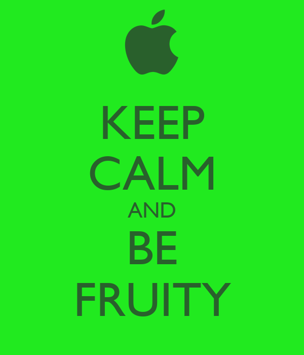 KEEP CALM AND BE FRUITY