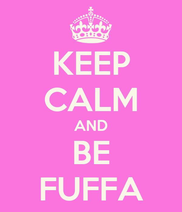 KEEP CALM AND BE FUFFA