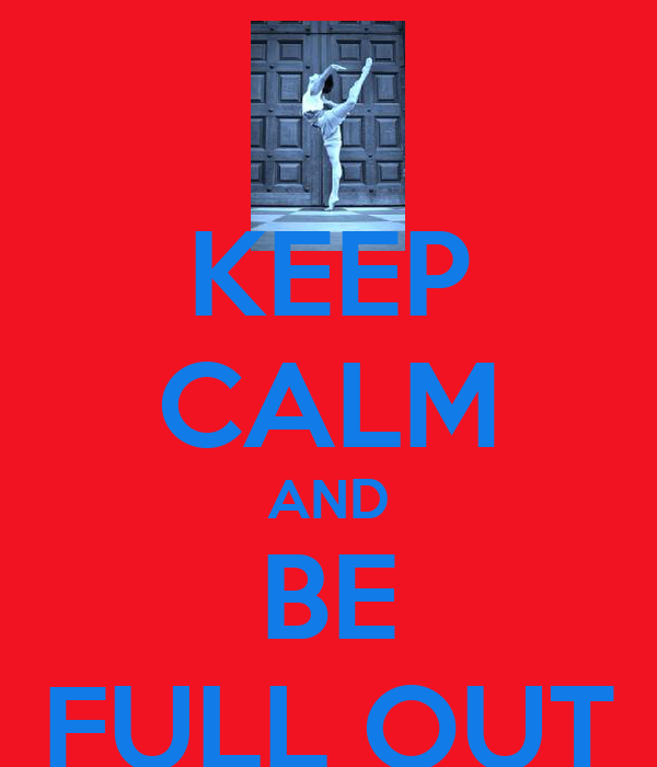 KEEP CALM AND BE FULL OUT
