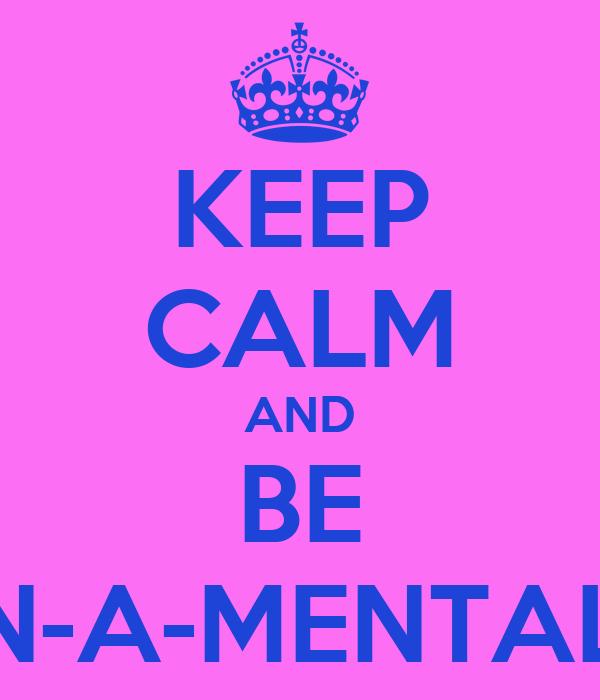 KEEP CALM AND BE FUN-A-MENTAL! :P