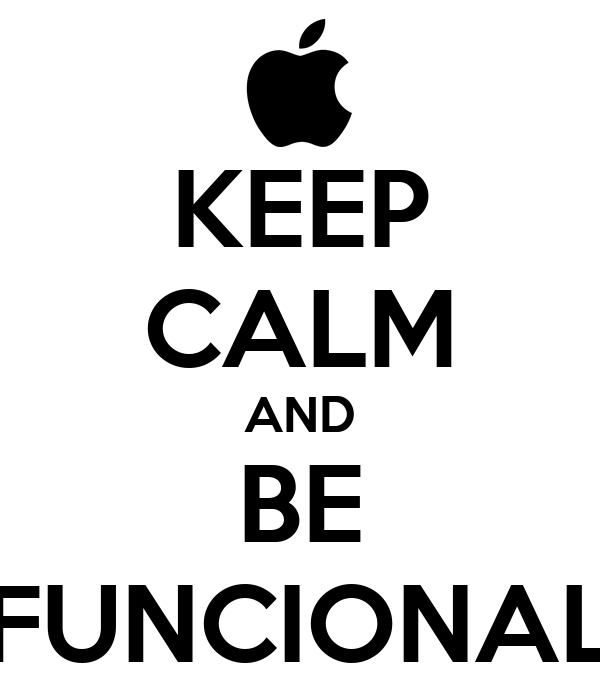 KEEP CALM AND BE FUNCIONAL