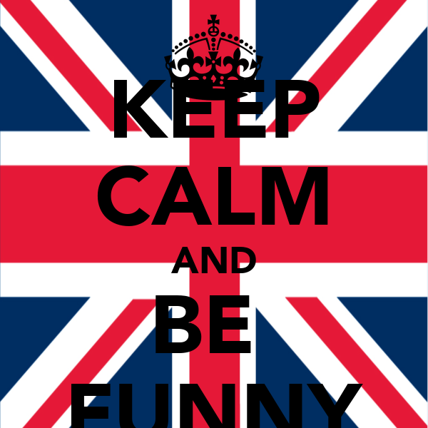 KEEP CALM AND BE  FUNNY