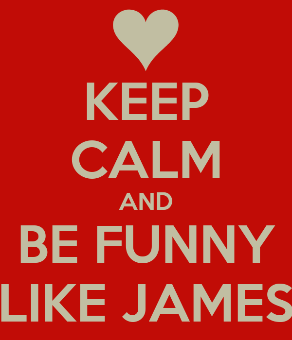 KEEP CALM AND BE FUNNY LIKE JAMES