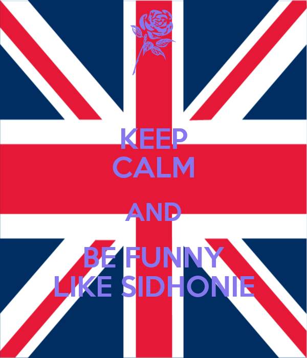 KEEP CALM AND BE FUNNY LIKE SIDHONIE