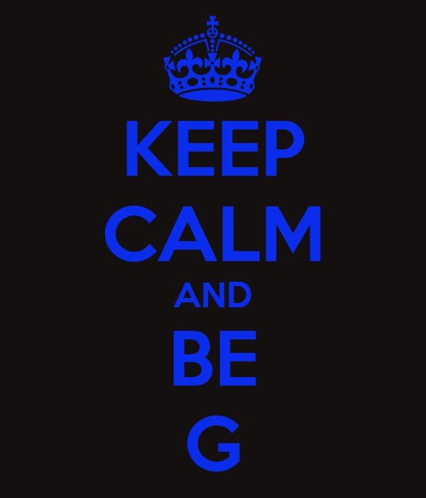 KEEP CALM AND BE G