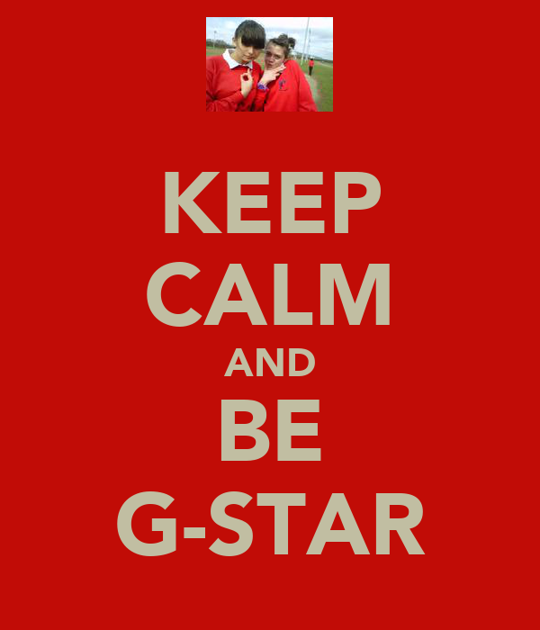 KEEP CALM AND BE G-STAR
