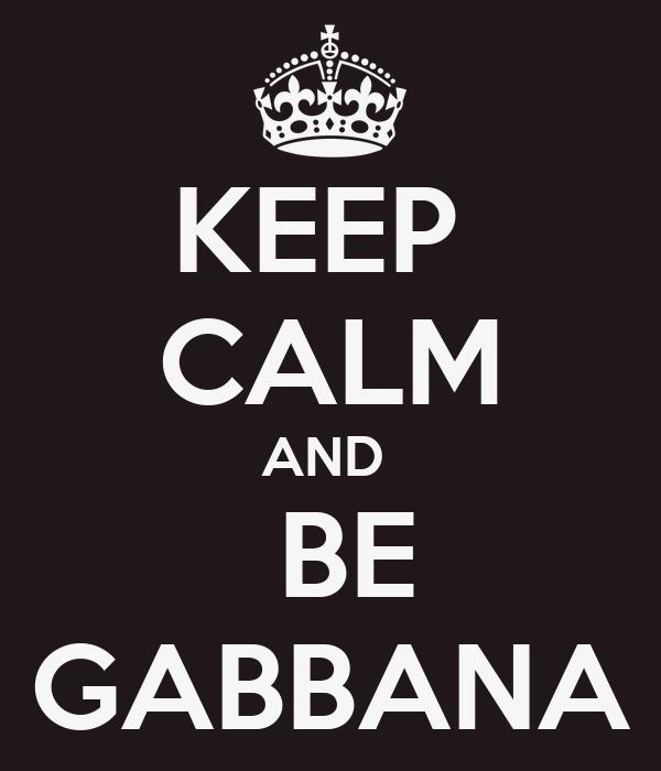 KEEP  CALM AND   BE GABBANA
