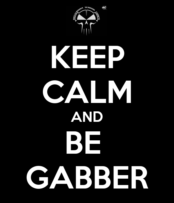 KEEP CALM AND BE  GABBER