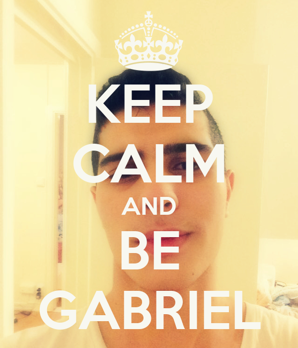 KEEP CALM AND BE GABRIEL