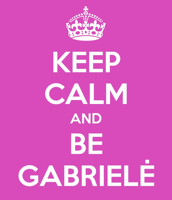 KEEP CALM AND BE GABRIELĖ