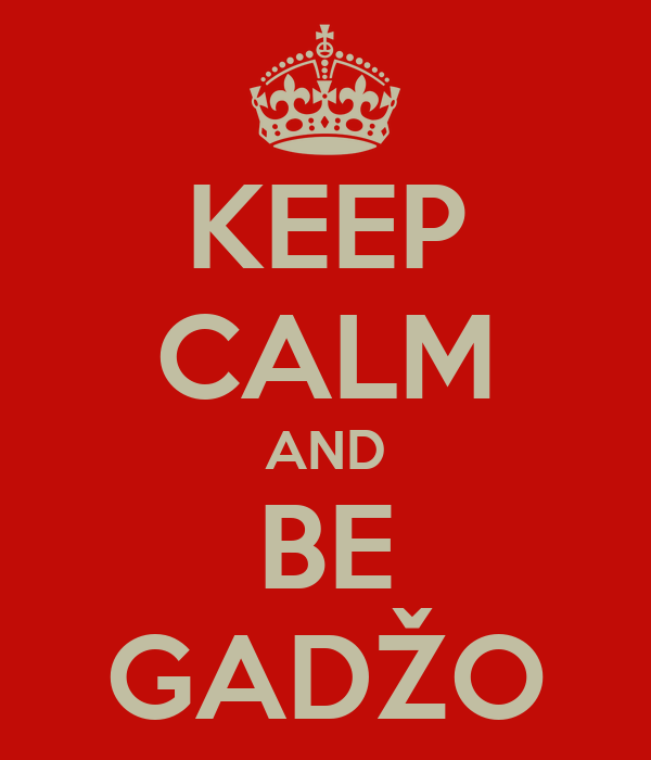 KEEP CALM AND BE GADŽO