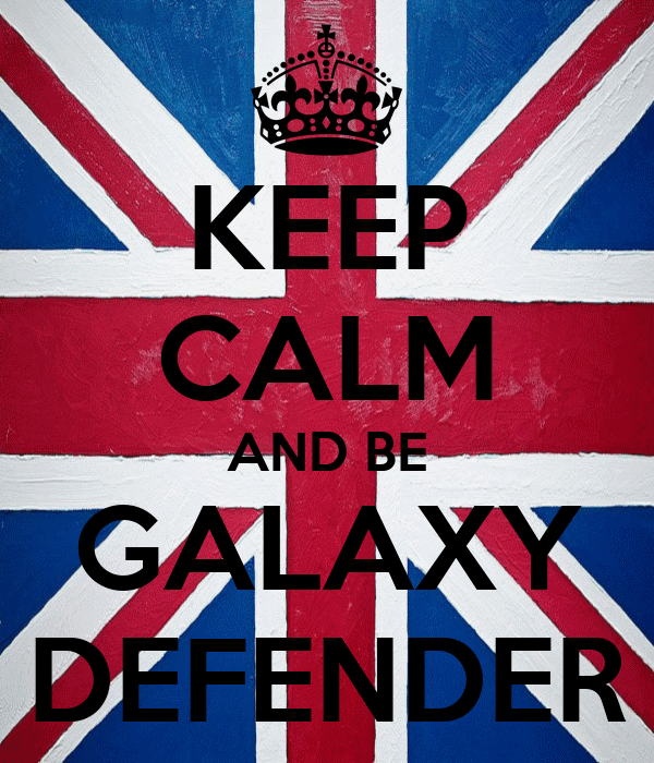 KEEP CALM AND BE GALAXY DEFENDER