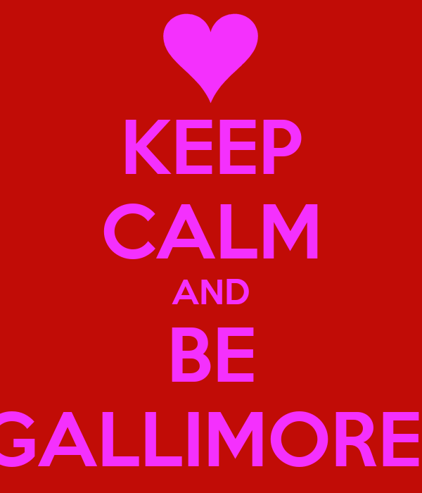 KEEP CALM AND BE GALLIMORE