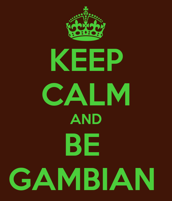 KEEP CALM AND BE  GAMBIAN