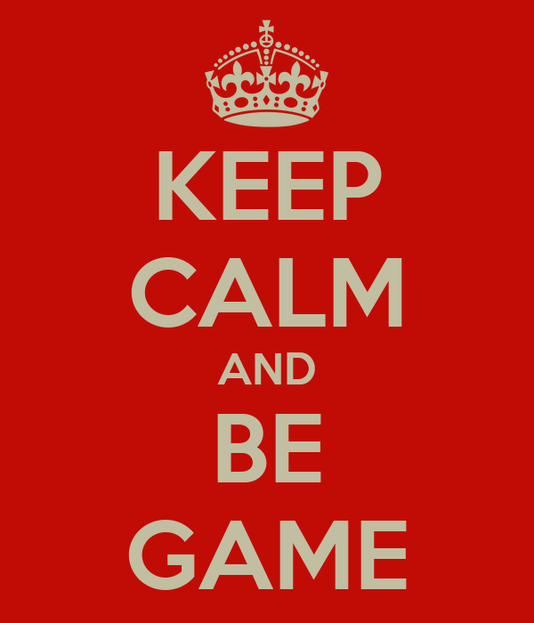 KEEP CALM AND BE GAME