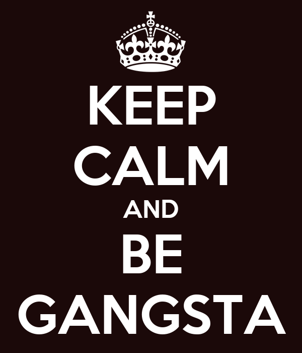 KEEP CALM AND BE GANGSTA