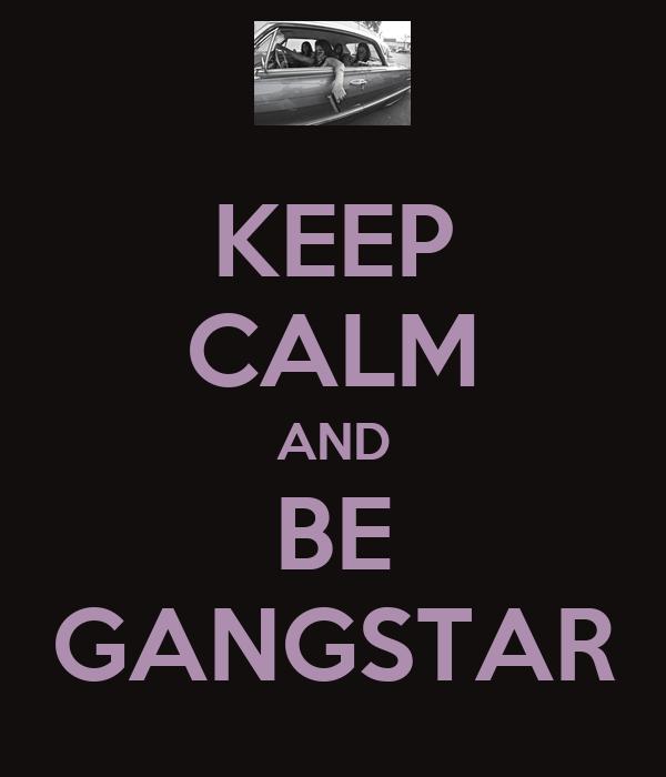 KEEP CALM AND BE GANGSTAR