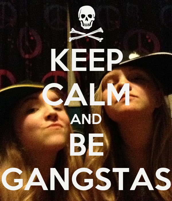 KEEP CALM AND BE GANGSTAS