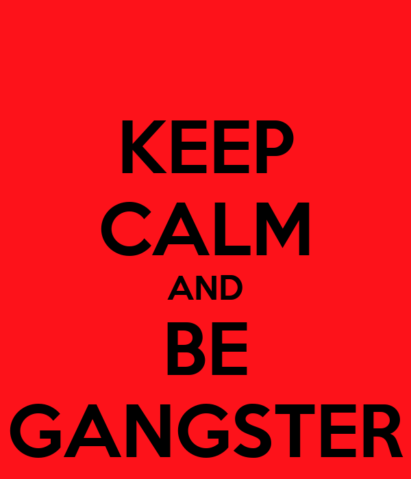 KEEP CALM AND BE GANGSTER