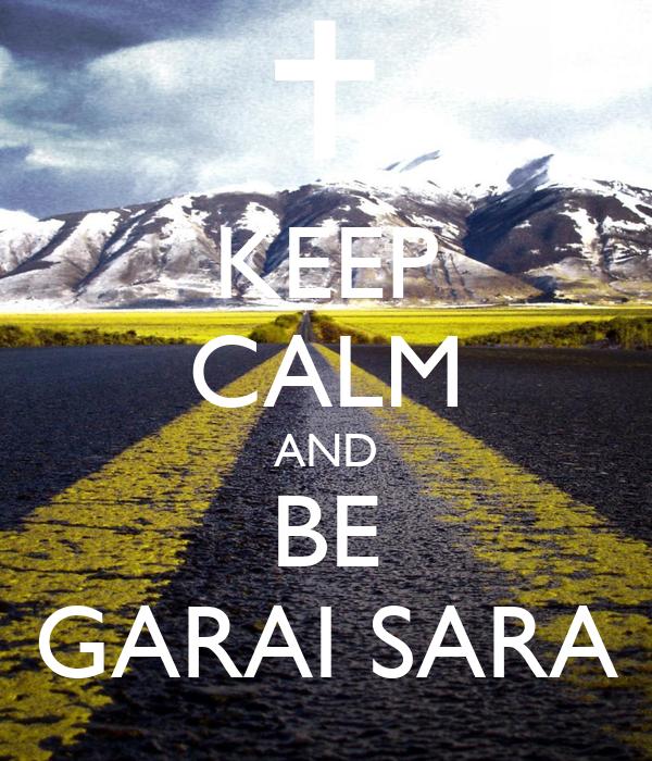 KEEP CALM AND BE GARAI SARA