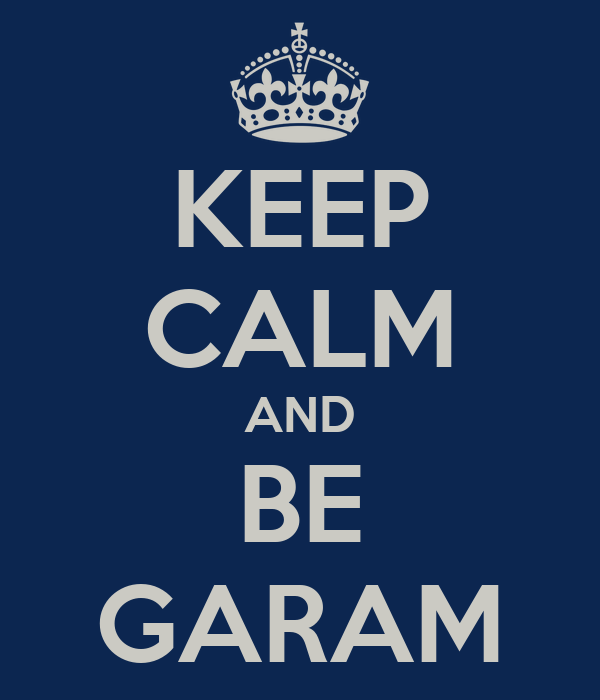 KEEP CALM AND BE GARAM