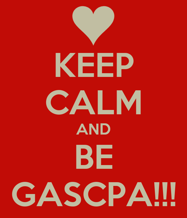 KEEP CALM AND BE GASCPA!!!