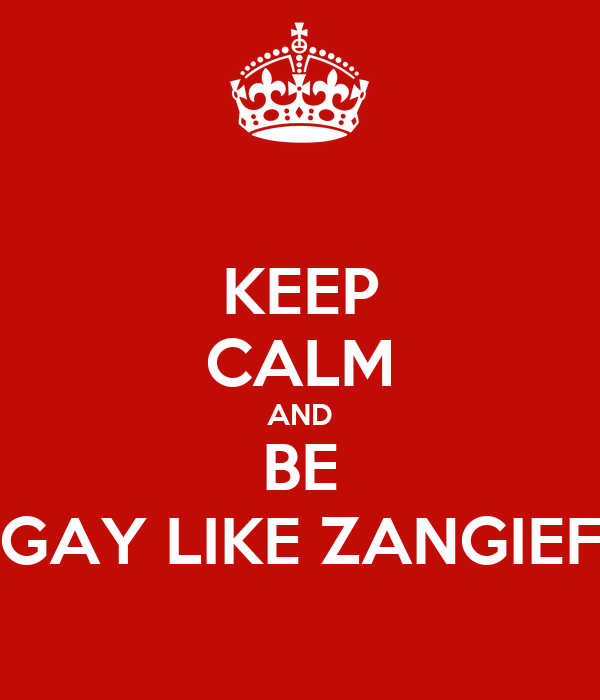 KEEP CALM AND BE GAY LIKE ZANGIEF