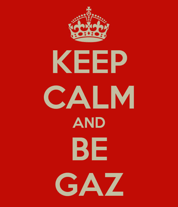 KEEP CALM AND BE GAZ
