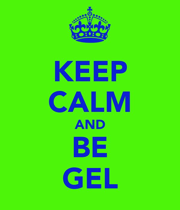 KEEP CALM AND BE GEL