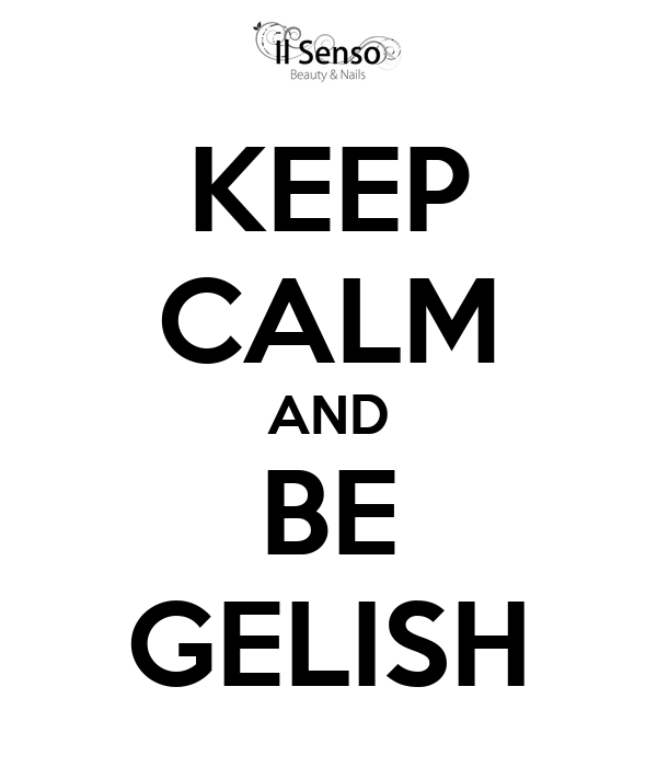 KEEP CALM AND BE GELISH