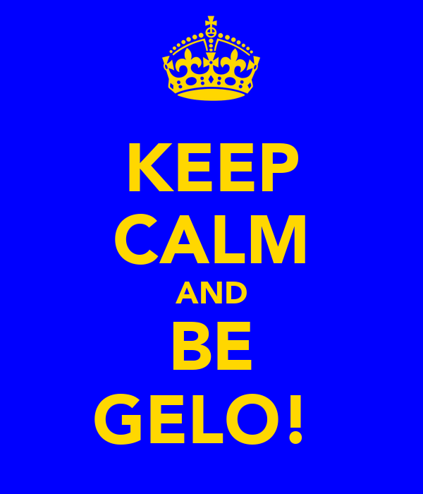 KEEP CALM AND BE GELO!